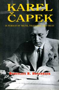 image of Karel Capek: In Pursuit of Truth, Tolerance and Trust (Signed By Author)