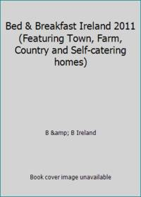 Bed & Breakfast Ireland 2011 (Featuring Town, Farm, Country and Self-catering homes) by B & B Ireland - Paperback - 2011 - from ThriftBooks (SKU: G0954874757I3N00)