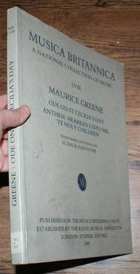 Musica Britannica, A National Collection of Music, LVIII Maurice Greene: Ode on St Cecilia's Day; Anthem - Hearken Unto Me, Ye Holy Children