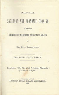 Practical Sanitary and Economic Cooking, Adapted to Persons of Moderate and Small Means... The Lomb Prize Essay