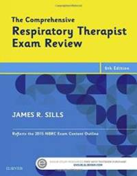 The Comprehensive Respiratory Therapist Exam Review, 6e