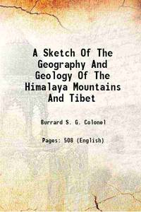 A Sketch Of The Geography And Geology Of The Himalaya Mountains And Tibet 1933