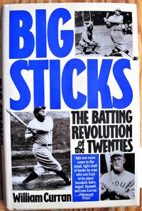 Big Sticks. the Batting Revolution of the Twenties