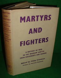 MARTYRS AND FIGHTERS The Epic of the Warsaw Ghetto - A History of War in the Warsaw Ghetto from Documents & Diaries by  Philip FRIEDMAN - 1st Edition - 1954 - from booksonlinebrighton and Biblio.com