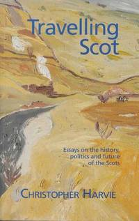 Travelling Scot: Essays on the History, Politics and Future of the Scots