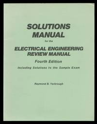 Solutions Manual for the Electrical Engineering Review Manual; Fourth Edition, including...
