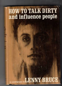How to Talk Dirty and Influence People: An Autobiography by Lenny Bruce