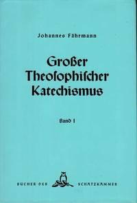 Grosser Theosophischer Katechismus. Grundlegende Gesammtdarstellung der theosophischen Weltanschauung in Frage und Antwort. Band 1