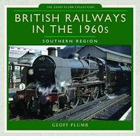 British Railways in the 1960s: Southern Region (Geoff Plumb Collection)