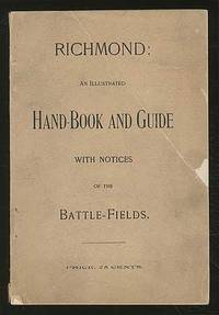 Richmond: An IllUSTRATED HAND-BOOK AND GUIDE WITH NOTICES OF THE BATTLE-FIELDS