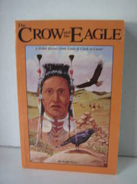 The Crow and the Eagle, a tribal history from L&C to Custer