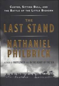 The Last Stand: Custer, Sitting Bull, and the Battle of Little Bighorn by  Nathaniel Philbrick - First Edition - 2010 - from Storbeck's and Biblio.com