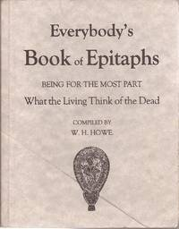 image of Everybody's Book of Epitaphs: Being for the Most Part What the Living Think of the Dead
