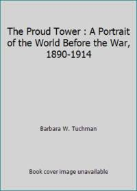 The Proud Tower:  A Portrait of the World before the War:  1890-1914
