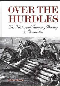 Over the Hurdles: The History of Jumping Racing in Australia