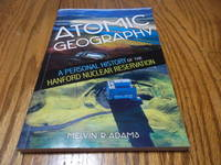 Atomic Geography; A Personal HIstory of the Hanford Nuclear Reservation
