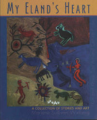 My Eland's Heart: a collection of stories and art. !Xun and Khwe San Art and Culture Project
