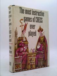 image of The Most Instructive Games of Chess Ever Played: 62 Masterpieces of Chess Strategy