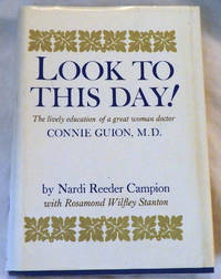 Look To This Day! The Lively Education of a Great Woman Doctor: Connie Guion, M.D