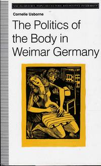 The Politics of the Body in Weimar Germany  Women's Reproductive Rights and Duties