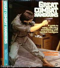 GREAT COMBAT HANDGUNS A Guide to Using, Collecting and Training with Handguns