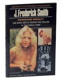 J. Frederick Smith: Photographing Sensuality: One Man's View of Fantasy and Realism in the...