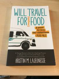 image of Will Travel for Vegan Food. 2 Years, 48 States, 547 Resaurants, +39,000 Miles. A Young Woman's Solo Van-Dwelling Mission to Break Free, Find Food & Make Love