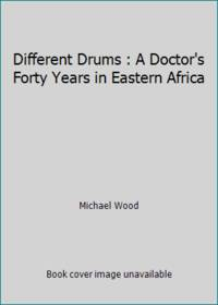 image of Different Drums : A Doctor's Forty Years in Eastern Africa