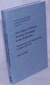 image of The Origins of Western Economic Dominance in the Middle East; Mercantilism and the Islamic Economy in Aleppo, 1600-1750