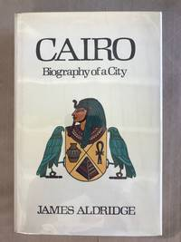 Cairo; Biography of a City by  James Aldridge - First edition (stated) - 1969 - from Calvello Books (SKU: 91930)