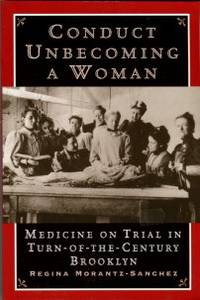 image of Conduct Unbecoming A Woman: Medicine On Trial In Turn-of-the-Century Brooklyn