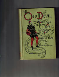 Ivan the Fool, or The Old Devil and the Three Small Devils; Also, A Lost Opportunity and Polikushka by Count Leo Tolstoi - First American Edition - 1891 - from Dale Steffey Books (SKU: 007136)