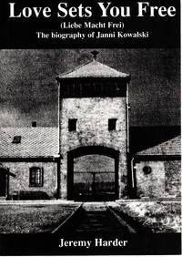 Love Sets You Free (Liebe Macht Frei) The Biography of Janni Kowalski