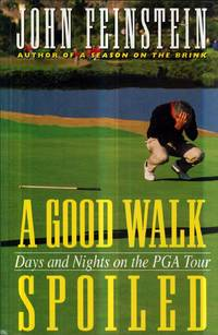 A Good Walk Spoiled: Days and Nights on the Pga Tour by  John Feinstein - Hardcover - 1995-06-01 - from Kayleighbug Books and Biblio.com