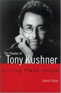 The Theater of Tony Kushner: Living Past Hope Studies in Modern Drama