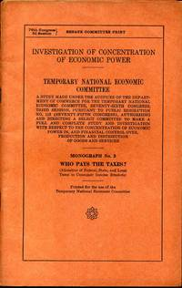 INVESTIGATION OF CONCENTRATION OF ECONOMIC POWER. TNEC. A Study Made Under the Auspices of the Department of Commerce...Monograph No. 3. Who Pays the Taxes? (Allocation of Federal, State, and Local Taxes to Consumer Income Brackets). by Temporary National Economic Committee - Paperback - First Edition - 1941 - from Kurt Gippert Bookseller (ABAA) (SKU: 008059)
