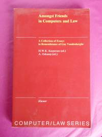 Amongst Friends in Computer and Law: A Collection of Essays in Remembrance of Guy Vandenberghe (Computer/law series)