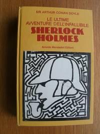Le Ultime Avventure Dell'Infallibile Sherlock Holmes by  Arthur Conan Doyle - Hardcover - Italian Translated Edition - 1981 - from Scene of the Crime Books, IOBA (SKU: biblio14591)