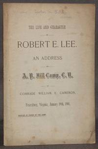 image of THE LIFE AND CHARACTER OF ROBERT E. LEE. An Address to A. P. Hill Camp, C. V., Petersburg, Virginia, January 19th, 1901