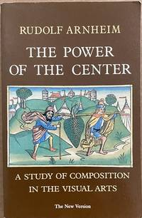 The Power of the Center: A Study of Composition in the Visual Arts (The New Version) by  Rudolf Arnheim - Paperback - 1988 - from Ultramarine Books (SKU: 005307)
