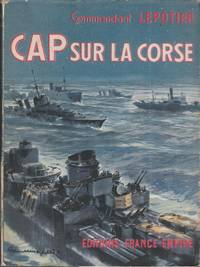 Capitaine de vaisseau Lepotier. Cap sur la Corse : . Préface du vice-amiral d'escadre...