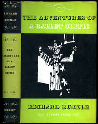 The Adventures of a Ballet Critic by Buckle, Richard [(Christopher) Richard Sandford Buckle, CBE (6 August 1916 - 12 October 2001), was a lifelong devotee of ballet, and a well-known ballet critic. He founded the magazine Ballet in 1939]. Dust Wrapper Artwork by Antoni Clavé and Illus - 1953
