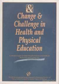 CHANGE & CHALLENGE IN HEALTH AND PHYSICAL EDUCATION : A Collection of Papers on Subject Discipline Renewal in the Health and Physical Education Learning Area
