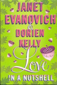 Love in a Nutshell by Janet Evanovich and Dorien Kelly - First Edition - 2012 - from Bookmarc's (SKU: ec50861)
