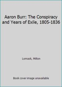 image of Aaron Burr: The Conspiracy and Years of Exile, 1805-1836