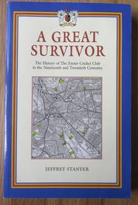Great Survivor: The History of the Exeter Cricket Club in the Nineteenth and Twentieth Centuries
