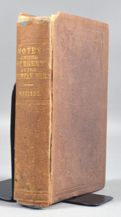 1858. MACLEOD, George H. B. NOTES ON THE SURGERY OF THE WAR IN THE CRIMEA, WITH REMNARKS ON THE TREA...