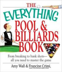 The Everything Pool & Billiards Book: From Breaking To Bank Shots, Everything You Need To Master The