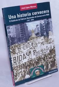 image of Una historia cervecear, El Sindicato de Fábricas Nacionales de Cerveza en la FOEB (1947-2004)