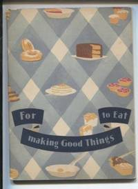 For Making Good Things to Eat:  Good food and healthful food is ever to be  desired